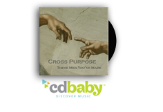 Purchase Cross Purpose: purchase the CD:These Men You've Made or songs on CD Baby